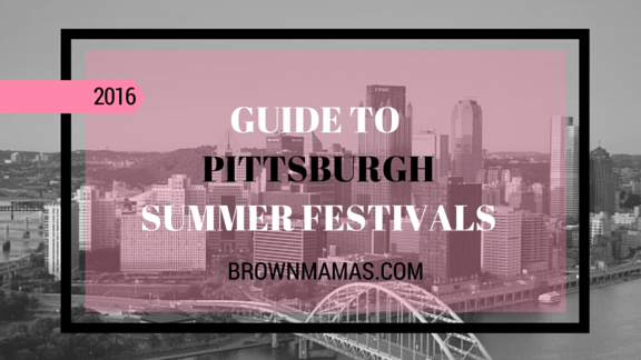 Brown Mamas Guide to Summer Festivals in Pittsburgh