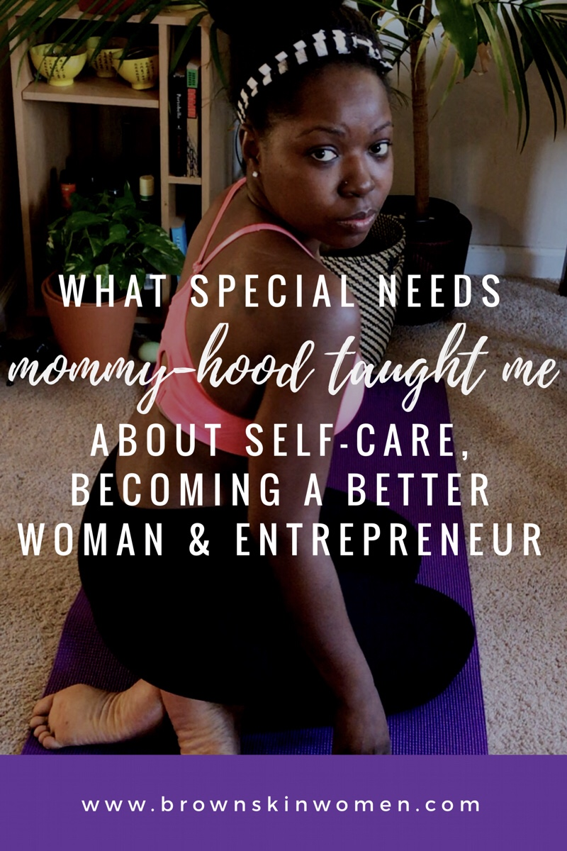 What Special Needs Mommy-hood Taught Me About Self-Care, Becoming A Better Woman And Entrepreneur