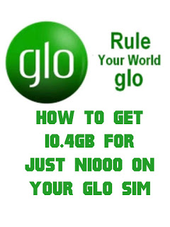 HOW TO GET 10.4GB FOR JUST N1000 ON YOUR GLO SIM - OGA SIM BONUS.