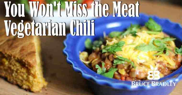 Bruce Bradley's You Won't Even Miss the Meat Vegetarian Chili Will Satisfy Even the heartiest of appetites without any highly processed ingredients!