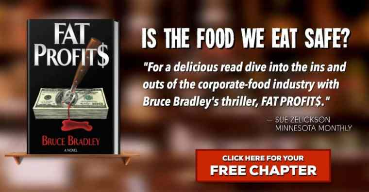 """Learn more about Bruce Bradley's novel, FAT PROFIT$ ... an action-packed thriller that explores the question, """"Is the food we eat safe?"""" Click to read the first chapter!"""