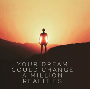 your dream could change a million realities