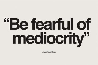 fearful of mediocrity