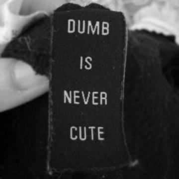 dumb is never cute