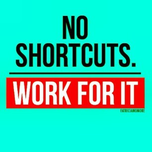 work no short cuts