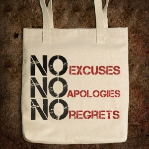 no excuses-no-apologies-no-regrets