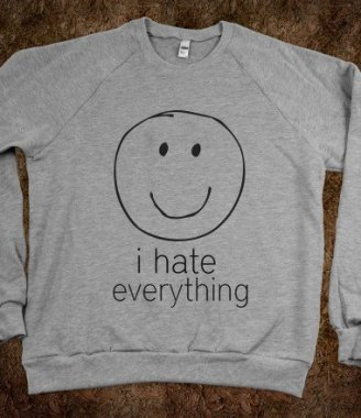 hate everything