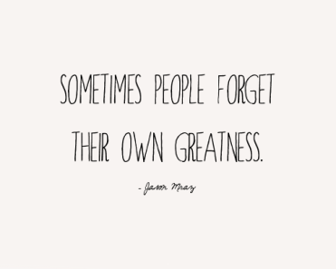 people forget own greatness
