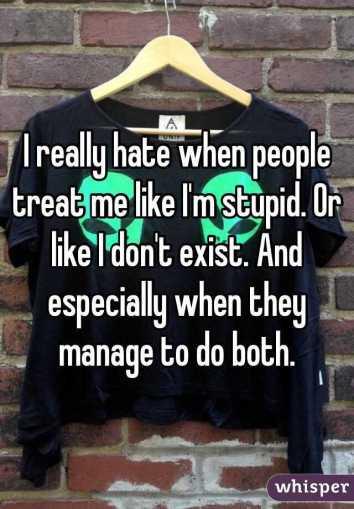 treat me as stupid exist teen