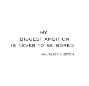 ambition never be bored