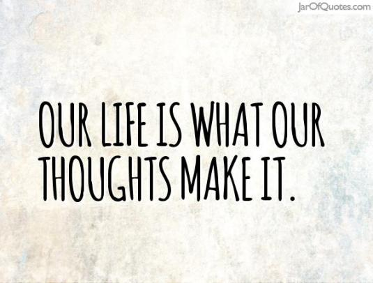 life is what thoughts jo