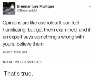 opinions are like assholes examine