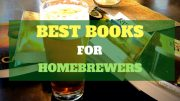 8 Must Have Homebrewing Books - (Reviewed)