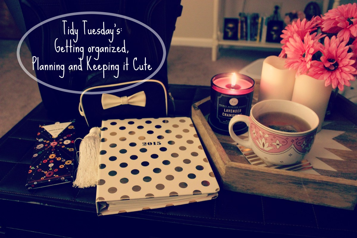 Tidy Tuesday: Organizing, Planning and Keeping it Cute