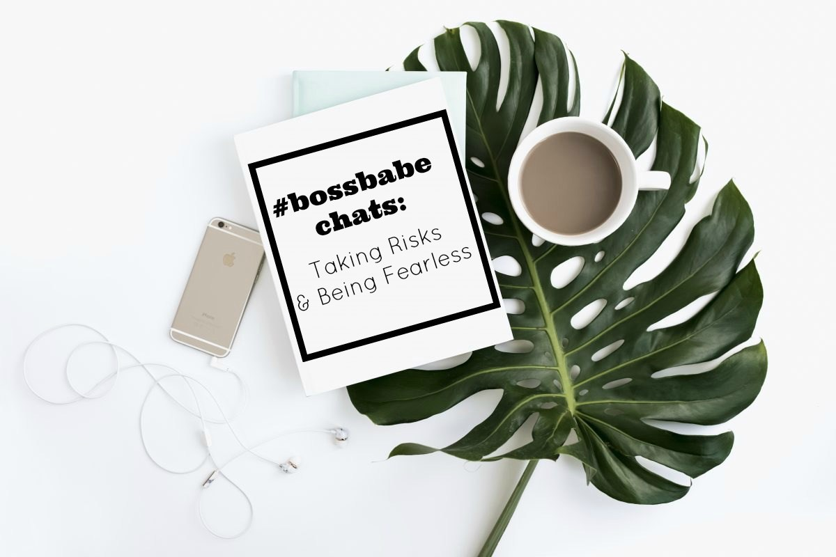 #Bossbabe Chats: Taking Risks and Being Fearless