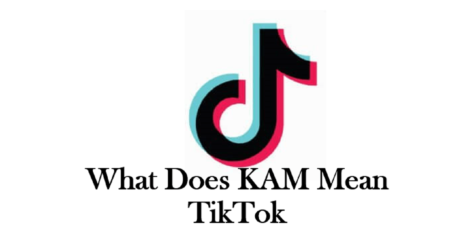 What Does KAM Mean TikTok