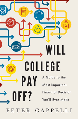 """Will College Pay Off?"" Peter Cappelli"