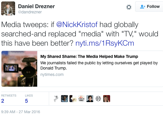 "Daniel Drezner: ""Media tweeps: if @NickKristof had globally searched-and replaced ""media"" with ""TV,"" would this have been better? http://nyti.ms/1RsyKCm """