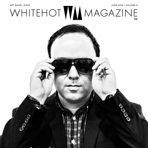 Whitehot Magazine Art Basel Switzerland Edition