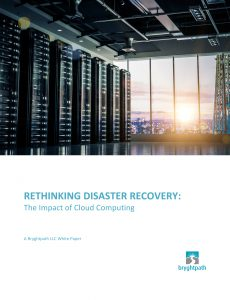 Bryghtpath-Rethinking-Disaster-Recovery-Whitepaper-2016-COVER-230x300 White Paper Release - Rethinking Disaster Recovery: The Impact of Cloud Computing