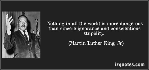quote-nothing-in-all-the-world-is-more-dangerous-than-sincere-ignorance-and-conscientious-stupidity-martin-luther-king-jr-102497