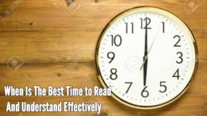 Best time to read and understand effectively