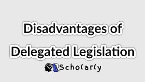 Critisms and disadvantages of delegated legislation