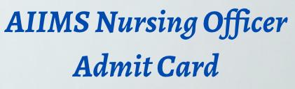 aiims nursing officer admit card 2021