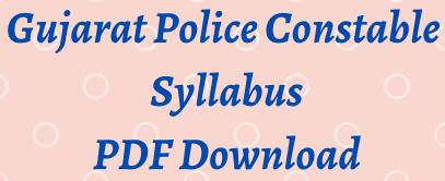 Gujarat Police Constable Syllabus 2021