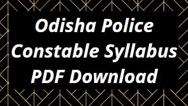 Odisha Police Constable Syllabus 2021