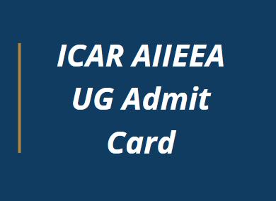 ICAR AIIEEA UG Admit Card 2021