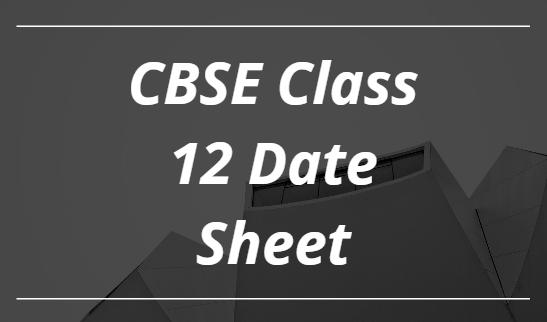 CBSE Class 12 Date Sheet 2022