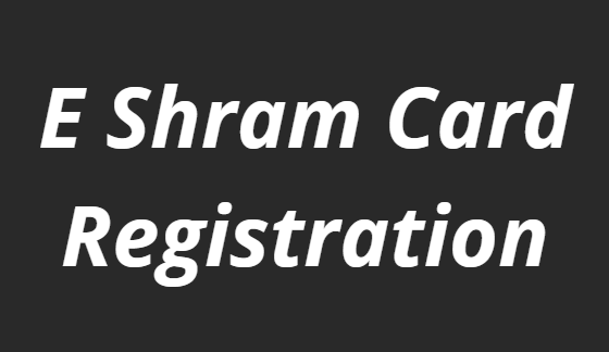 E Shram Card Registration 2021