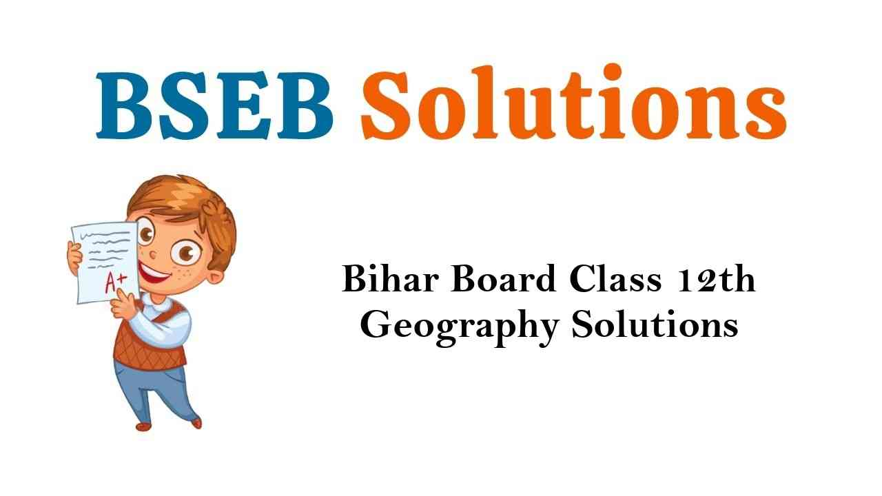Bihar Board Class 12th Geography Solutions