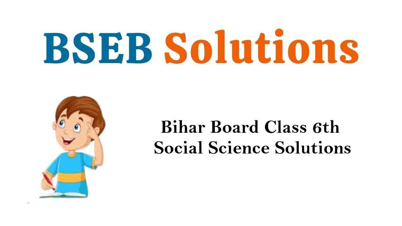 Bihar Board Class 6th Social Science Solutions सामाजिक विज्ञान