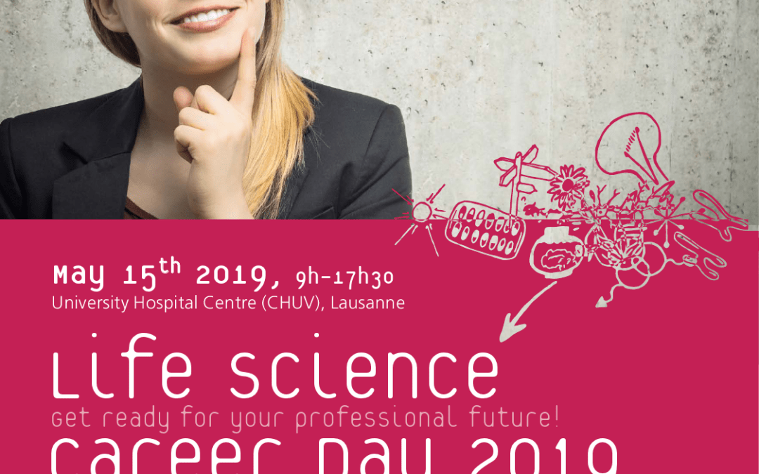 Life Science Career Day 2019 – May 15th. CHUV, Lausanne.