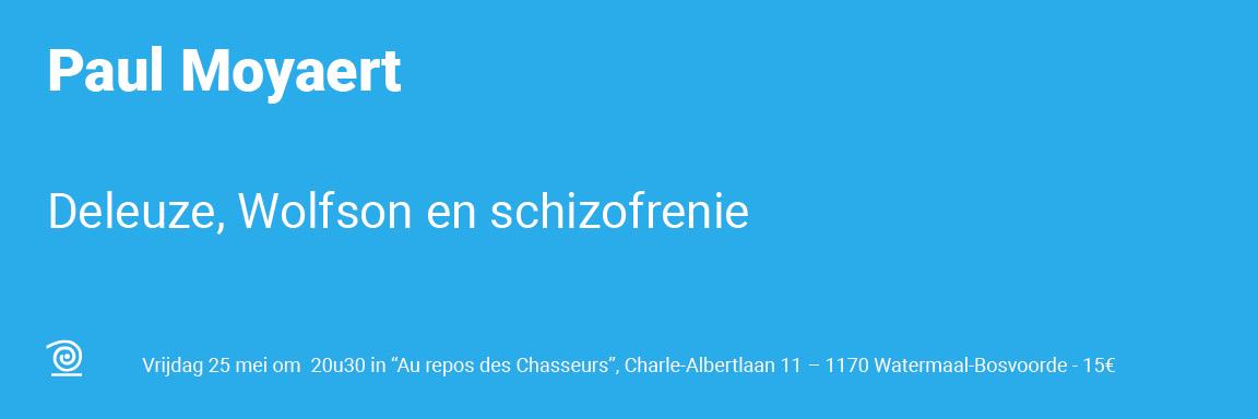 25.05.2018 Paul Moyaert: Deleuze, Wolfson en schizofrenie