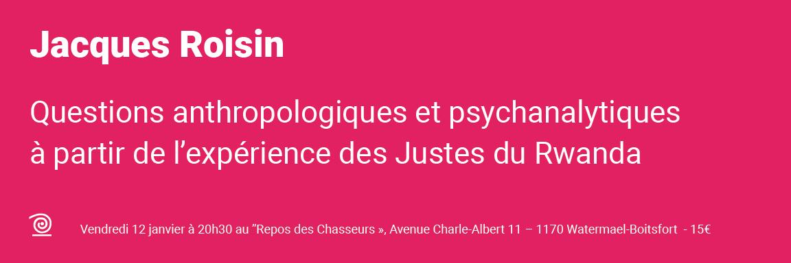 12.01.2018 / Jacques Roisin: Questions anthropologiques et psychanalytiques à partir de l'expérience des Justes du Rwanda