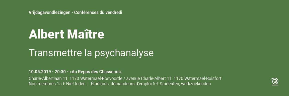 2018-2019: Albert Maître, Transmettre la psychanalyse, LEZING OP 10 MEI AFGEZEGD