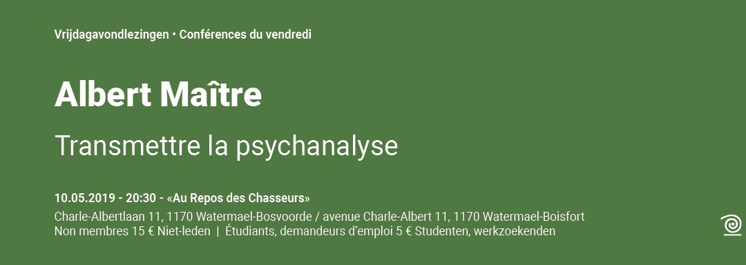 2018-2019: Albert Maître, Transmettre la psychanalyse