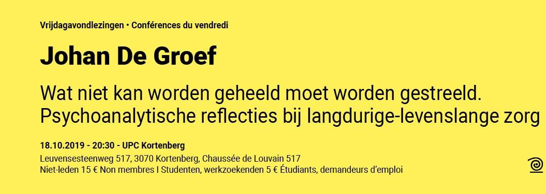 18.10.2019: Johan De Groef, Wat niet kan worden geheeld moet worden gestreeld. Psychoanalytische reflecties bij langdurige-levenslange zorg