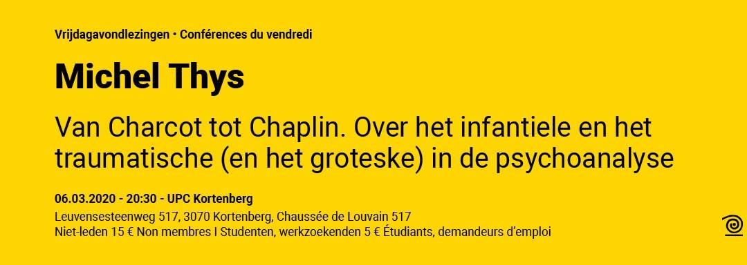 06.03.2020: Michel Thys, Van Charcot tot Chaplin – Over het infantiele en het traumatische (en het groteske) in de psychoanalyse