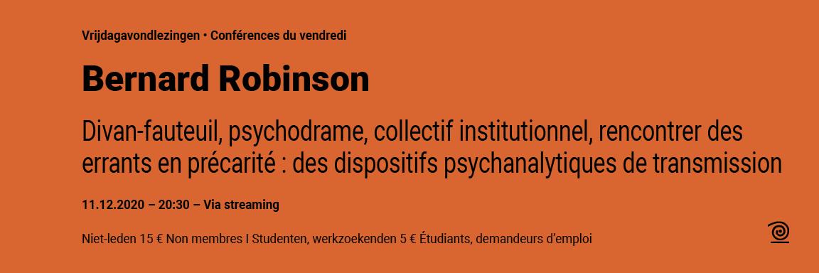 11.12.2020: Bernard Robinson, Divan-fauteuil, psychodrame, collectif institutionnel, rencontrer des errants en précarité : des dispositifs psychanalytiques de transmission. Par ZOOM