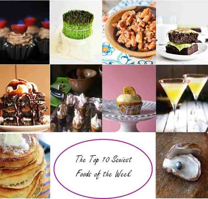My Top 10 Sexiest Dishes of the Week