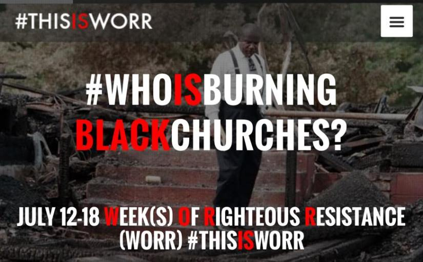 #WHOISBURNING BLACKCHURCHES? #ThisisWORR