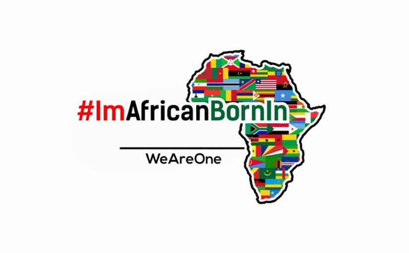 #ImAfricanBornIn #WeAreONE Social Media Campaign