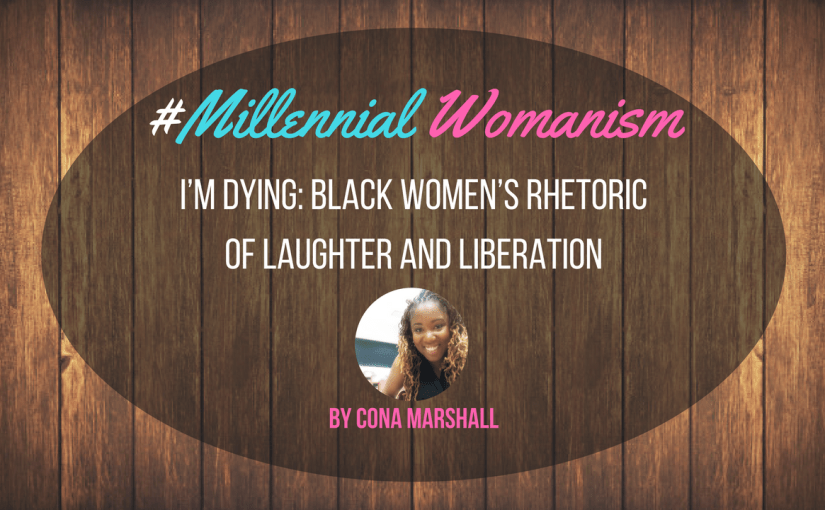 I'm Dying: Black Women's Rhetoric of Laughter and Liberation