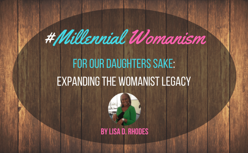 For Our Daughters Sake: Expanding the Womanist Legacy