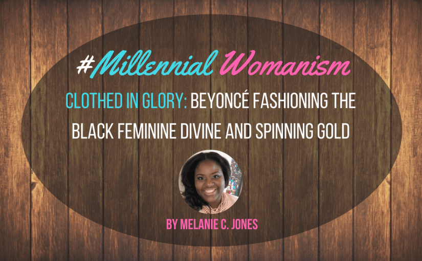 Clothed in Glory: Beyoncé Fashioning the Black Feminine Divine and Spinning Gold