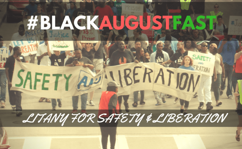#BlackAugustFast: LITANY FOR SAFETY & LIBERATION